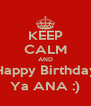 KEEP CALM AND Happy Birthday Ya ANA :) - Personalised Poster A4 size