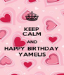 KEEP CALM AND HAPPY BIRTHDAY YAMELIS - Personalised Poster A4 size