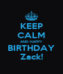 KEEP CALM AND HAPPY BIRTHDAY Zack! - Personalised Poster A4 size