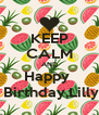 KEEP CALM AND Happy   Birthday,Lilly - Personalised Poster A4 size