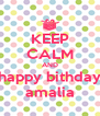 KEEP CALM AND happy bithday amalia - Personalised Poster A4 size
