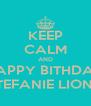 KEEP CALM AND HAPPY BITHDAY STEFANIE LIONG - Personalised Poster A4 size