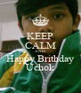 KEEP CALM AND Happy Brithday Uchok - Personalised Poster A4 size