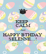 KEEP  CALM And HAPPY BTHDAY SELENNE...! - Personalised Poster A4 size