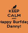 KEEP CALM AND Happy Burfday Danny! - Personalised Poster A4 size