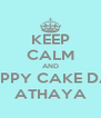 KEEP CALM AND HAPPY CAKE DAY ATHAYA - Personalised Poster A4 size