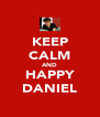 KEEP CALM AND HAPPY DANIEL - Personalised Poster A4 size