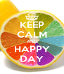 KEEP CALM AND HAPPY DAY - Personalised Poster A4 size