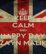 KEEP CALM AND HAPPY DAY ZAYN MALIK - Personalised Poster A4 size