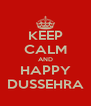 KEEP CALM AND HAPPY DUSSEHRA - Personalised Poster A4 size