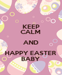 KEEP CALM AND HAPPY EASTER BABY - Personalised Poster A4 size