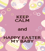 KEEP CALM and HAPPY EASTER MY BABY - Personalised Poster A4 size
