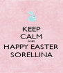 KEEP CALM AND HAPPY EASTER SORELLINA - Personalised Poster A4 size