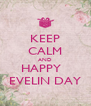 KEEP CALM AND HAPPY   EVELIN DAY - Personalised Poster A4 size