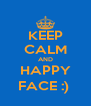 KEEP CALM AND HAPPY FACE :)  - Personalised Poster A4 size
