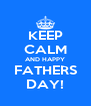 KEEP CALM AND HAPPY FATHERS DAY! - Personalised Poster A4 size