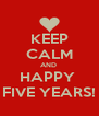 KEEP CALM AND  HAPPY  FIVE YEARS! - Personalised Poster A4 size