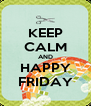 KEEP CALM AND HAPPY FRIDAY - Personalised Poster A4 size
