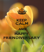 KEEP CALM AND HAPPY FRIENDIVERSARY - Personalised Poster A4 size