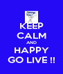 KEEP CALM AND HAPPY GO LIVE !! - Personalised Poster A4 size