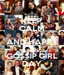 KEEP CALM AND HAPPY GOSSIP GIRL DAY - Personalised Poster A4 size