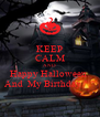 KEEP CALM AND Happy Halloween  And  My Birthday ^.^ - Personalised Poster A4 size