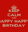 KEEP CALM AND HAPPY HAPPY BIRTHDAY - Personalised Poster A4 size