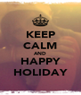 KEEP CALM AND HAPPY HOLIDAY - Personalised Poster A4 size