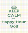 KEEP CALM AND Happy Hour Golf - Personalised Poster A4 size