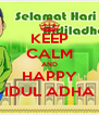 KEEP CALM AND HAPPY IDUL ADHA - Personalised Poster A4 size