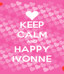 KEEP CALM AND HAPPY IVONNE - Personalised Poster A4 size