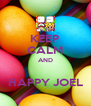 KEEP CALM AND  HAPPY JOEL - Personalised Poster A4 size