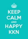 KEEP CALM AND HAPPY KKN - Personalised Poster A4 size