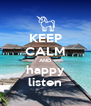 KEEP CALM AND happy listen - Personalised Poster A4 size