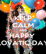 KEEP CALM AND HAPPY  LOVATIC DAY - Personalised Poster A4 size