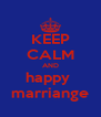KEEP CALM AND happy  marriange - Personalised Poster A4 size