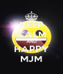 KEEP CALM AND HAPPY MJM - Personalised Poster A4 size
