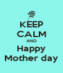 KEEP CALM AND Happy Mother day - Personalised Poster A4 size