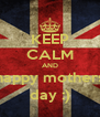 KEEP CALM AND happy mothers day :) - Personalised Poster A4 size