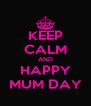 KEEP CALM AND HAPPY MUM DAY - Personalised Poster A4 size