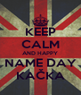 KEEP CALM AND HAPPY NAME DAY KAČKA - Personalised Poster A4 size