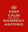 KEEP CALM AND HAPPY NAMEDAY ANTONIS - Personalised Poster A4 size