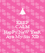 KEEP CALM AND HapPy NeW YeaR Aya My Sis XD - Personalised Poster A4 size