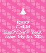 KEEP CALM AND HapPy NeW YeaR Ayaw My Sis XD - Personalised Poster A4 size