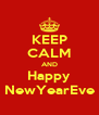 KEEP CALM AND Happy NewYearEve - Personalised Poster A4 size