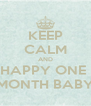 KEEP CALM AND HAPPY ONE  MONTH BABY - Personalised Poster A4 size