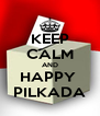 KEEP CALM AND HAPPY  PILKADA - Personalised Poster A4 size