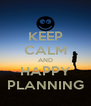 KEEP CALM AND HAPPY PLANNING - Personalised Poster A4 size