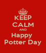KEEP CALM AND Happy  Potter Day - Personalised Poster A4 size