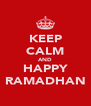 KEEP CALM AND HAPPY RAMADHAN - Personalised Poster A4 size